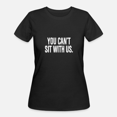 Sit You Can't Sit With Us - Women's 50/50 T-Shirt