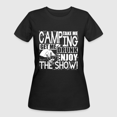 Take Me Camping Get Me Drunk -Enjoy The Show Shirt - Women's 50/50 T-Shirt