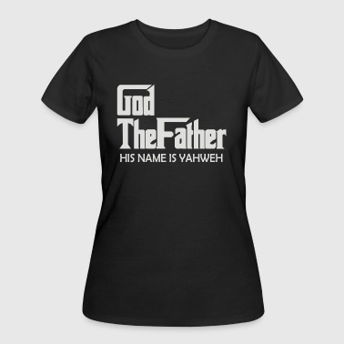 Gods Name God the Father His name is Yahweh - Women's 50/50 T-Shirt