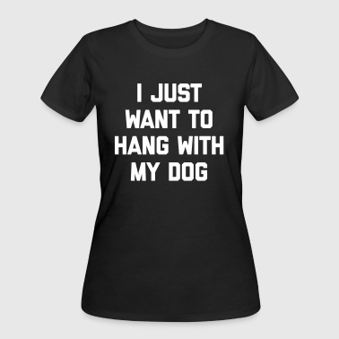 Hang With My Dog Funny Quote - Women's 50/50 T-Shirt