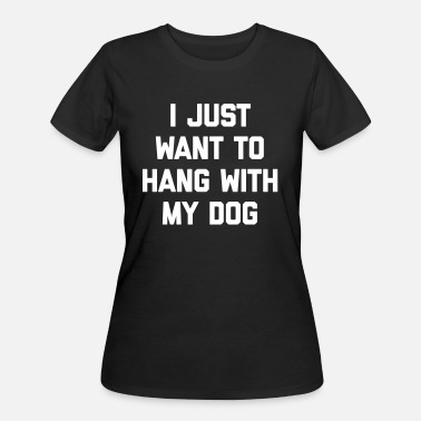 Dog Quotes Hang With My Dog Funny Quote - Women's 50/50 T-Shirt