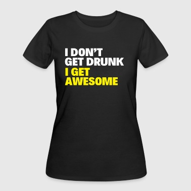 I DON'T GET DRUNK I GET AWESOME - Women's 50/50 T-Shirt