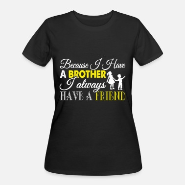Because They Have My Brother I Have A Brother T Shirt - Women's 50/50 T-Shirt