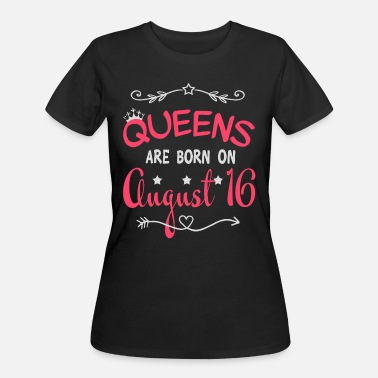 August 16 Queens are born on August 16 - Women's 50/50 T-Shirt