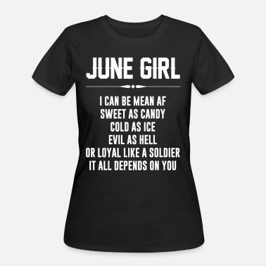 8b44d0756 June Birthday June girl I can be mean AF - Women's 50. Women's 50/50 T- Shirt