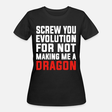 Screw you evolution for not making me a dragon - Women's 50/50 T-Shirt