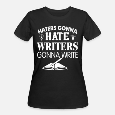 Writer Wife Haters Gonna Hate Writers Gonna Write T Shirt - Women's 50/50 T-Shirt