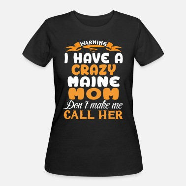 I HAVE A CRAZY MAINE MOM DON T MAKE ME CALL HER - Women's 50/50 T-Shirt
