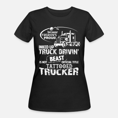 Tattoo Trucker I Am A Tattooed Trucker T Shirt - Women's 50/50 T-Shirt