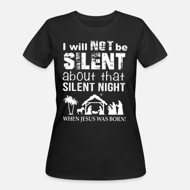 Silent Night i will not be silent about that silent night when - Women's 50/50 T-Shirt