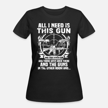 Womens Gun All i need is this gun and that other gun and thos - Women's 50/50 T-Shirt