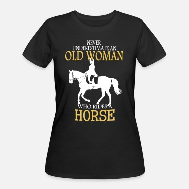 Never Underestimate Old Woman never underestimate an old woman horse t shirt - Women's 50/50 T-Shirt