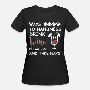 ways to happiness drink wine pet my dog and take n - Women's 50/50 T-Shirt