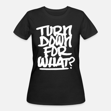 Backpacker Hip Hop Quotes Turn Down For What Lil Jon Dance Edm Hip Hop Rave - Women's 50/50 T-Shirt