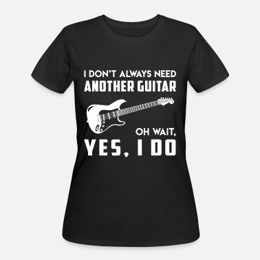 I dont always need another guitar music t shirts - Women's 50/50 T-Shirt