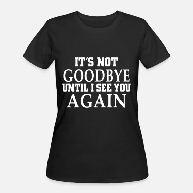 Goodbye Insult its not goodbye until I see u again hipster t shir - Women's 50/50 T-Shirt