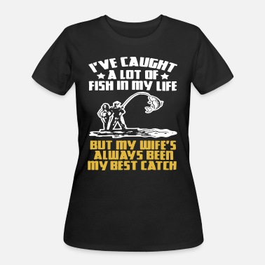 Caught Ive caught a lot of fish in my life but my wifes a - Women's 50/50 T-Shirt