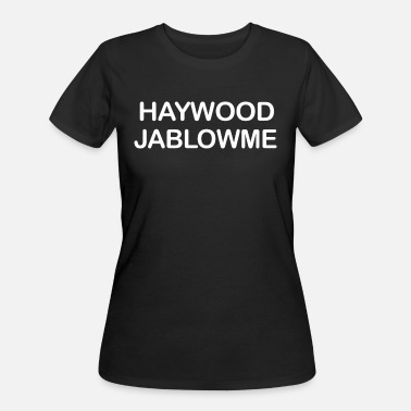 Haywood Offensive Sarcastic Humor Graphic gift Men - Women's 50/50 T-Shirt