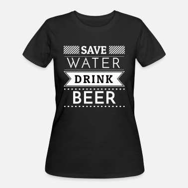 Save Water Drink Beer - Women's 50/50 T-Shirt