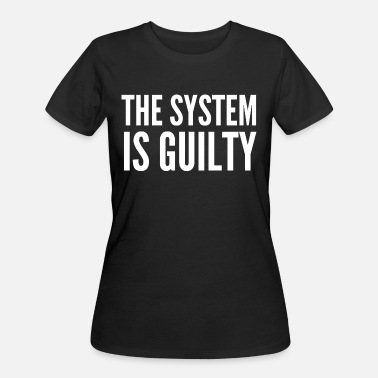 Anti Capitalist Anti-Capitalist Gift - The System Is Guilty - Women's 50/50 T-Shirt