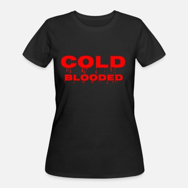 Cold Blood cold blooded - Women's 50/50 T-Shirt