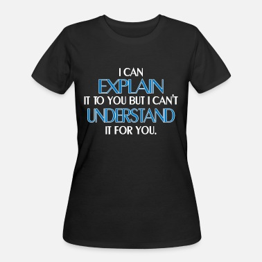 I CAN EXPLAIN IT TO YOU BUT I CAN T UNDERSTAND - Women's 50/50 T-Shirt