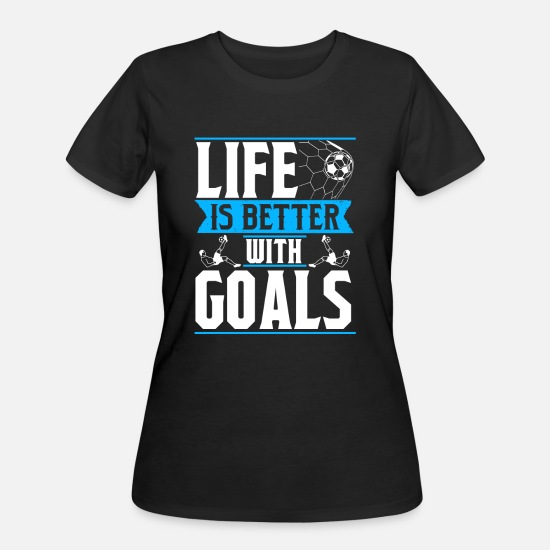 National Team T-Shirts - Life Is Better With Goals - Soccer Team Match - Women's 50/50 T-Shirt black