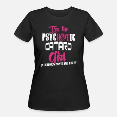 Funny Camaro Camaro - Camaro - im the psychotic camaro girl - Women's 50/50 T-Shirt