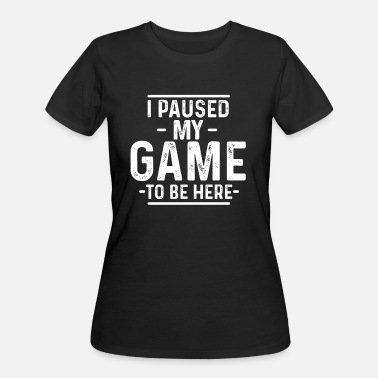 The Gameslave I paused my game to be here - Women's 50/50 T-Shirt