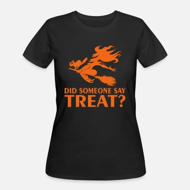 Witch Sayings Did Someone Say Treat Halloween Witch - Women's 50/50 T-Shirt