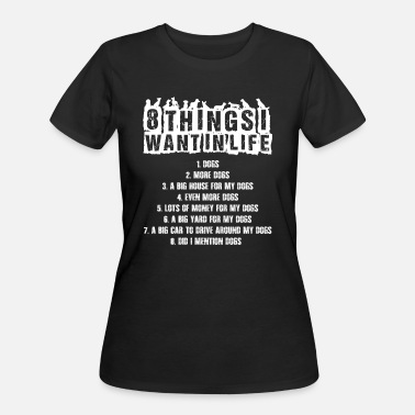 Hassel Free 8 things want in life all dogs t-shirt - Women's 50/50 T-Shirt