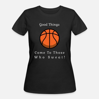 Gym Rat Basketball Good things come to those who sweat! - Women's 50/50 T-Shirt