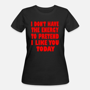 Pretend i dont have the energy to pretend - Women's 50/50 T-Shirt