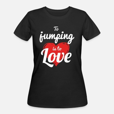 Boobs Jump JUMPING - TO JUMPING IS TO LOVE - Women's 50/50 T-Shirt