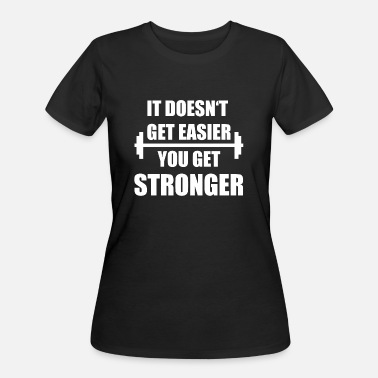 You Just Get Stronger It doesnt get easier - you get stronger WORKOUT - Women's 50/50 T-Shirt