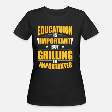 Chefs Are Importanter GRILLING IS IMPORTANTER - Women's 50/50 T-Shirt