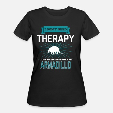 Animal Lover I Dont Need Therapy - ARMADILLOS - Women's 50/50 T-Shirt