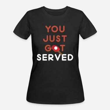 You Just Got Served You Just Got Served - Women's 50/50 T-Shirt