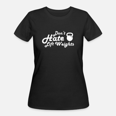 Lifting Gym, Don't Hate, Lift Weights, Workout, Fitness - Women's 50/50 T-Shirt