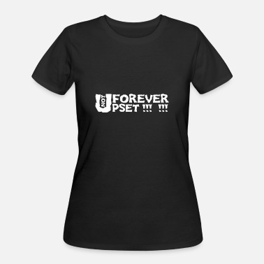 Upset Not Upset Forever - Women's 50/50 T-Shirt