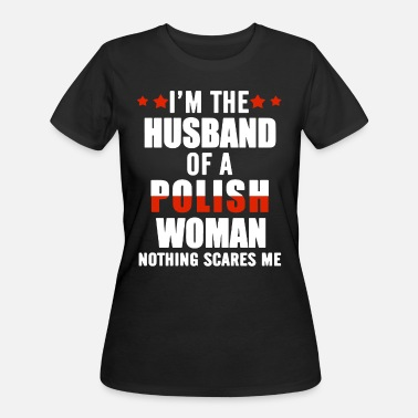 I m the husband of a polish woman nothing scares m - Women's 50/50 T-Shirt