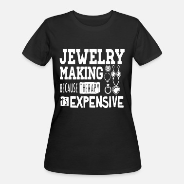 jewelry making because therapy is expensive girlfr - Women's 50/50 T-Shirt
