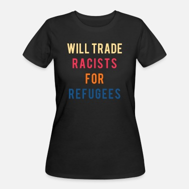 Refugee Will Trade Racists For Refugees Against Racism Tee - Women's 50/50 T-Shirt