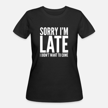 Late Funny Gift - Sorry I'm Late I Didn't Want To Come - Women's 50/50 T-Shirt