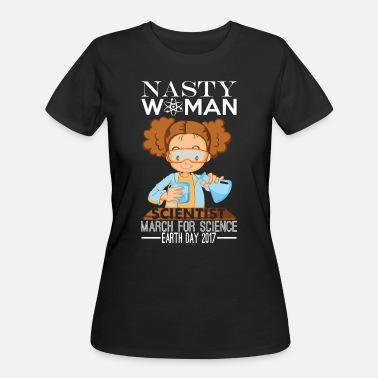 March For Science Nasty Women Scientist March For Science Earth Day - Women's 50/50 T-Shirt