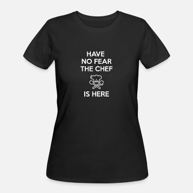 Cuisine Have No Fear The Chef Is Here - Women's 50/50 T-Shirt