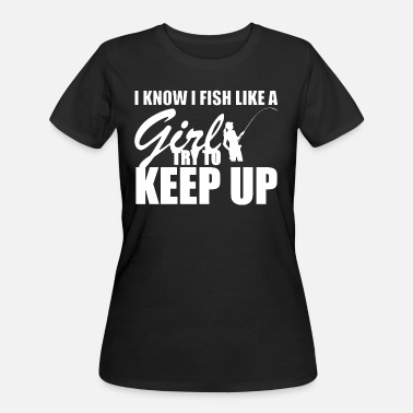 Girl I Know I Fish Like A Girl try To Keep Up - Women's 50/50 T-Shirt