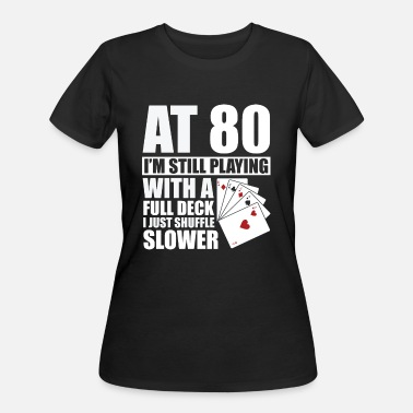 Deck Funny 80th Birthday Poker Player 80 Year Old - Women's 50/50 T-Shirt
