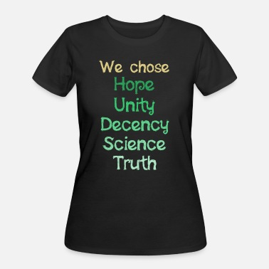 We Chose Hope Unity Decency Science Truth Gift - Women's 50/50 T-Shirt