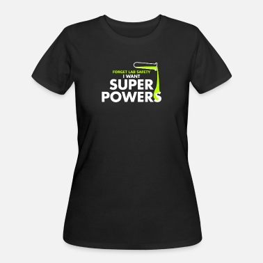 Forget Lab Safety I Want Super Powers Forget Lab Safety I Want Super Powers - Women's 50/50 T-Shirt